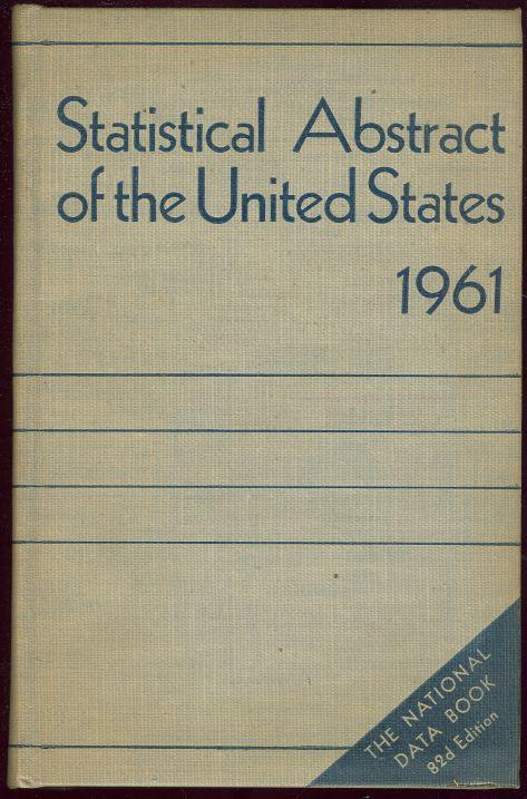 STATISTICAL ABSTRACT OF THE UNITED STATES 1961, 82ND ANNUAL EDITION, Goldfield, Edwin editor