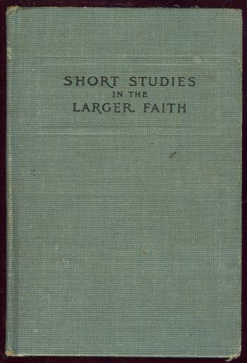 SHORT STUDIES IN THE LARGER FAITH, Adams, John Coleman