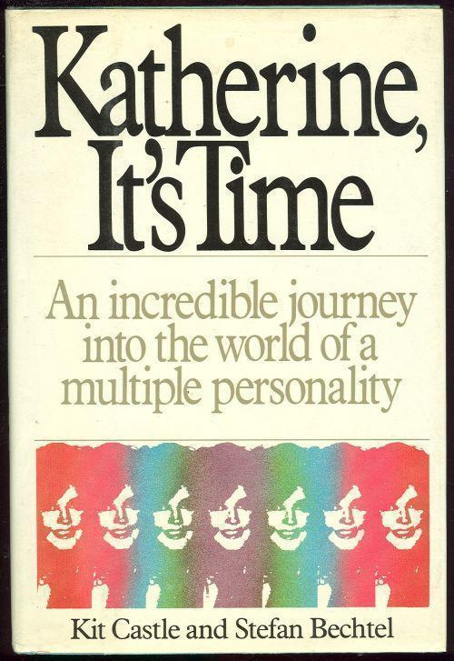 KATHERINE, IT'S TIME The Incredible Journey Into the World of a Multiple Personality, Castle, Kit and Stefan Bechtel