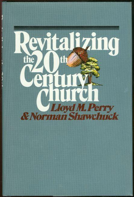 REVITALIZING THE TWENTIETH-CENTURY CHURCH, Perry, Lloyd and Norman Shawchuck