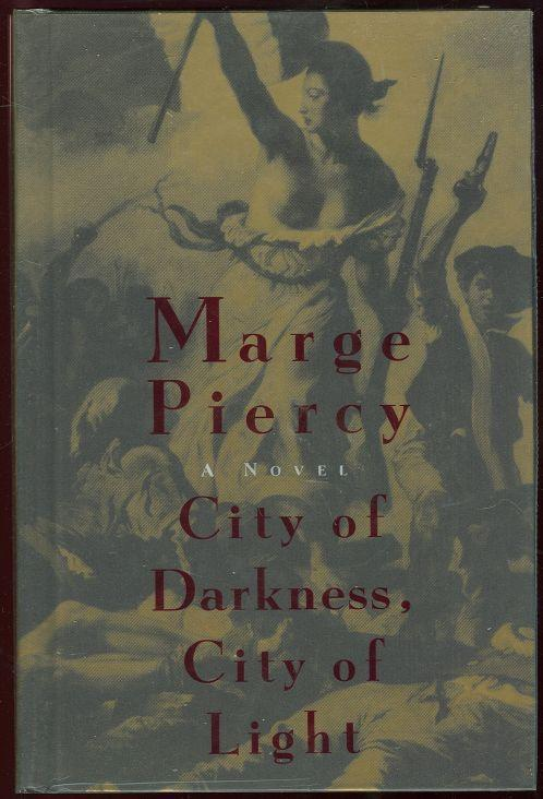CITY OF DARKNESS, CITY OF LIGHT A Novel, Piercy, Marge