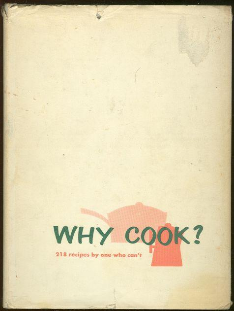 Image for WHY COOK 210 Recipes by One Who Can't