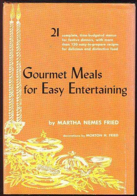 GOURMET MEALS FOR EASY ENTERTAINING, Fried, Martha Nemes