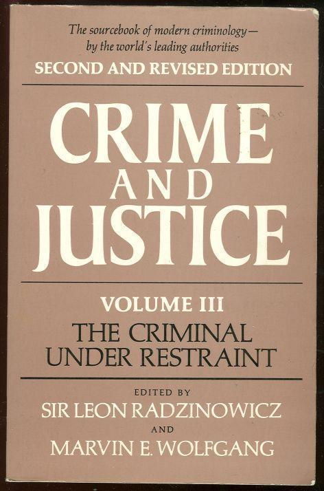 CRIMINAL UNDER RESTRAINT Crime and Justice Volume III, Radzinowicz, Sir Leon editor