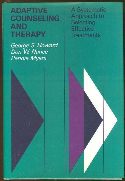 ADAPTIVE COUNSELING AND THERAPY A Systematic Approach to Selecting Effective Treatments, Howard, George