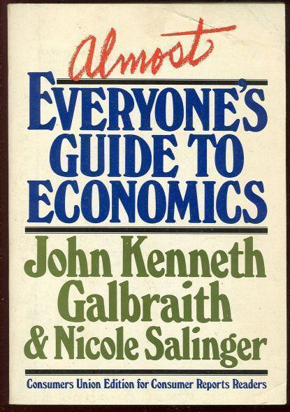 ALMOST EVERYONE'S GUIDE TO ECONOMICS, Galbraith, John Kenneth and Nicole Salinger