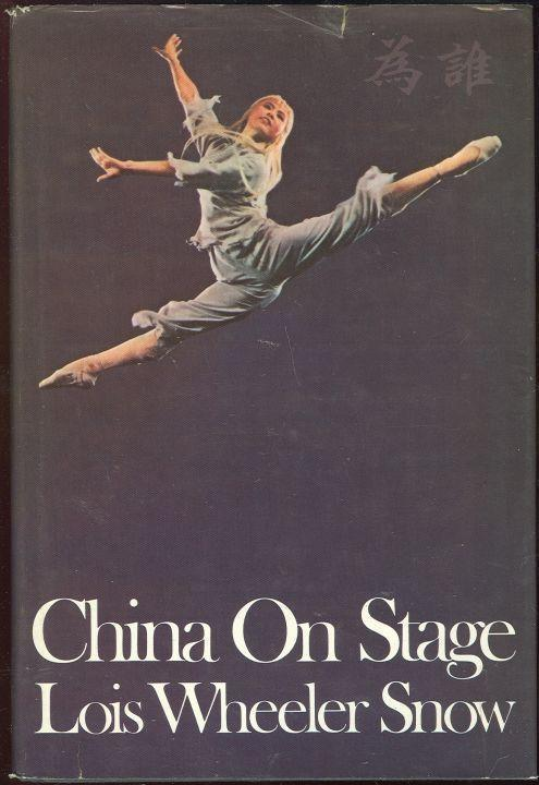 CHINA ON STAGE An American Actress in the People's Republic, Snow, Lois Wheeler