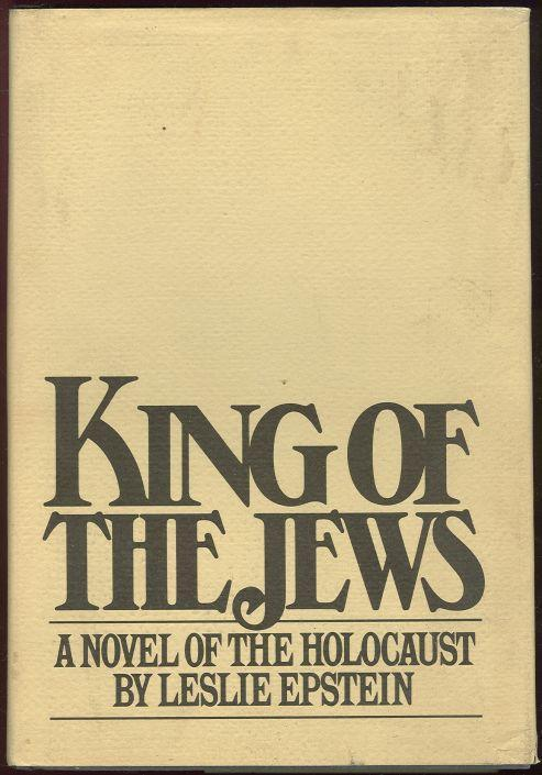 KING OF THE JEWS A Novel of the Holocaust, Epstein, Leslie