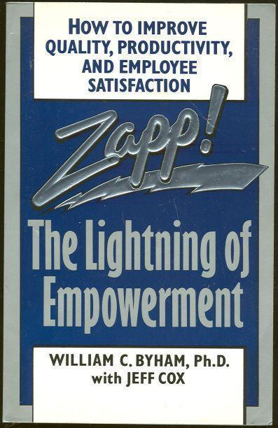 ZAPP The Lightning of Empowerment: How to Improve Productivity, Quality, and Employee Satisfaction, Byham, William and Jeff Cox