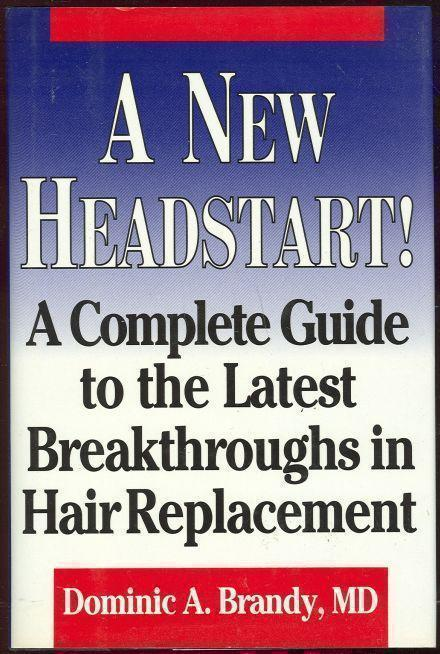 NEW HEADSTART A Complete Guide to the Latest Breakthroughs in Hair Replacement, Brandy, Dominic