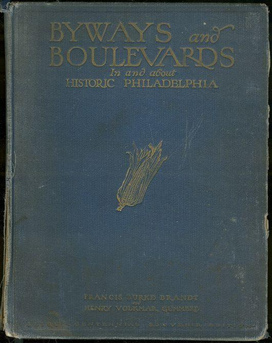BYWAYS AND BOULEVARDS IN AND ABOUT HISTORIC PHILADELPHIA, Brandt, Francis Burke and Henry Volkmar Gummere