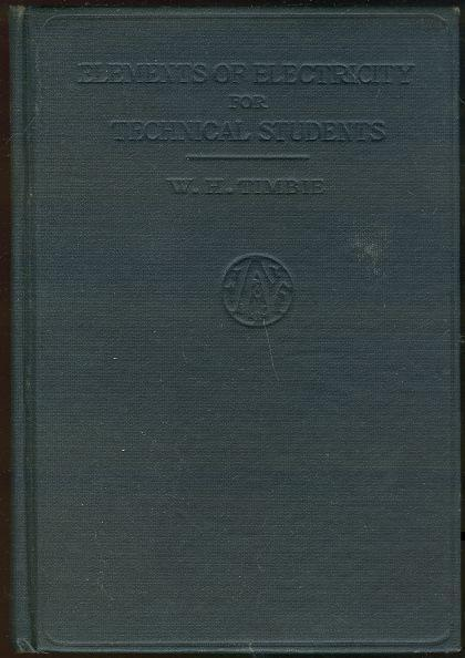 ELEMENTS OF ELECTRICITY FOR TECHNICAL STUDENTS AND ANSWERS TO PROBLEMS, Timble. W. H.