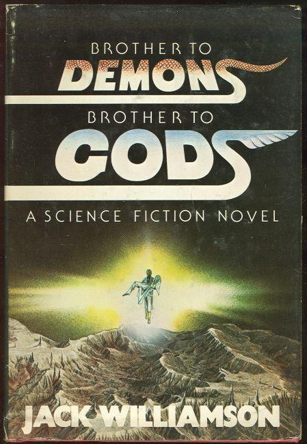 BROTHER TO DEMONS, BROTHER TO GODS A Science Fiction Novel, Williamson, Jack