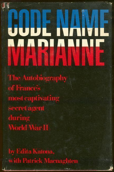 CODE NAME MARIANNE The Autobiography of France's Most Captivating Secret Agent During World War II, Katona, Edita