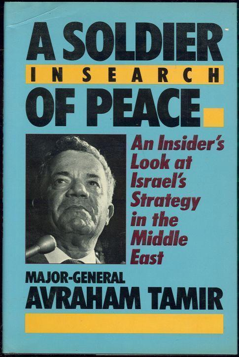 SOLDIER IN SEARCH OF PEACE An Inside Look At Israel's Strategy in the Middle East, Tamir, Major General Avraham