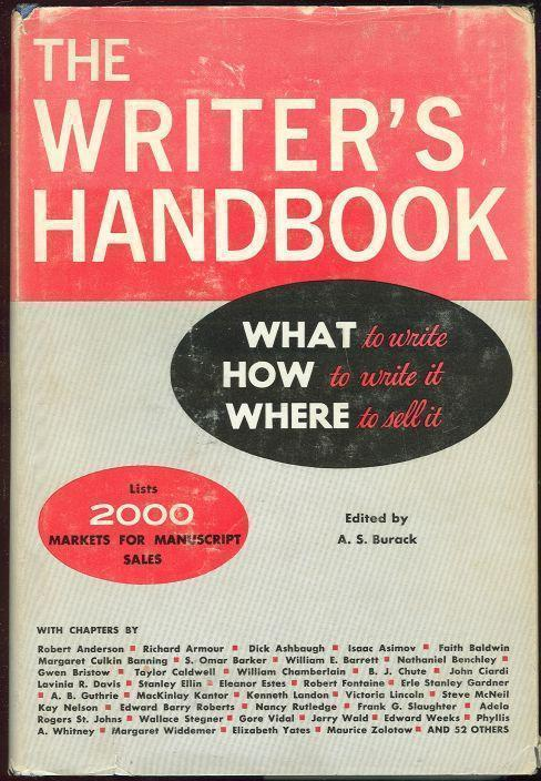 WRITER'S HANDBOOK What to Write, How to Write It, Where to Sell It. Lists 2000 Markets for Manuscript Sales, Burack, A. S. editor