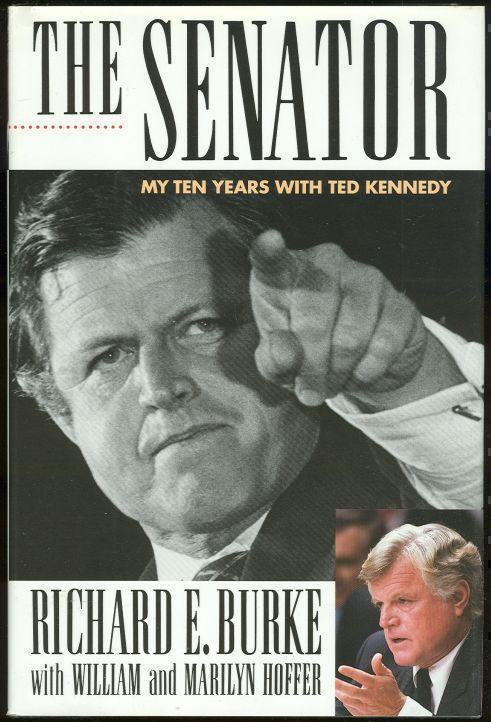 SENATOR My Ten Years with Ted Kennedy, Burke, Richard
