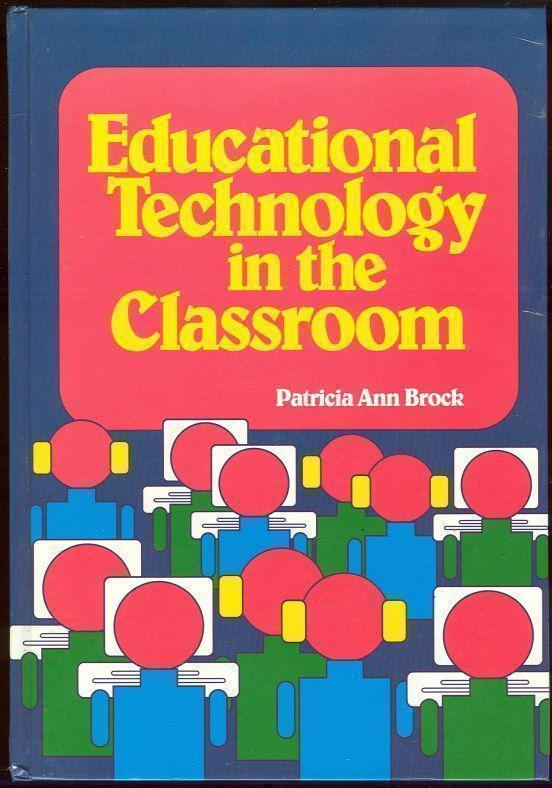 EDUCATIONAL TECHNOLOGY IN THE CLASSROOM, Brock, Patricia Ann