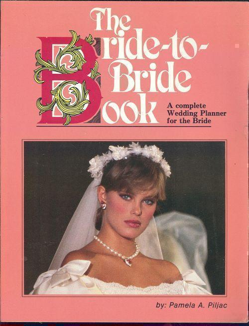 BRIDE TO BRIDE BOOK Complete Wedding Planner for the Bride, Piljac, Pamela