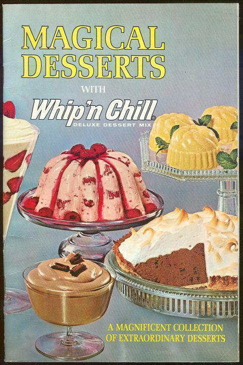 MAGICAL DESSERTS WITH WHIP 'N CHILL DELUXE DESSERT MIX A Magnificent Collection of Extraordinary Desserts, General Foods