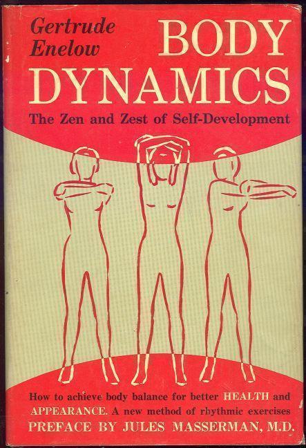 BODY DYNAMICS The Zen and Zest of Self-Development, Enelow, Gertrude