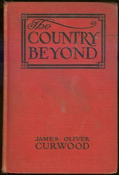 COUNTRY BEYOND A Novel of High Hearts and Open Roads, Curwood, James Oliver