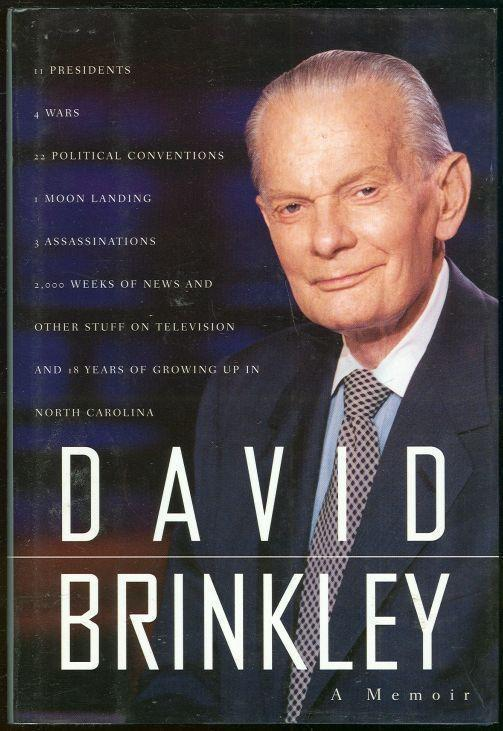 DAVID BRINKLEY: A MEMOIR 11 Presidents, 4 Wars, 22 Political Conventions, 1 Moon Landing, 3 Assassinations, 2,000 Weeks of News and Other Stuff on Television, Brinkley, David
