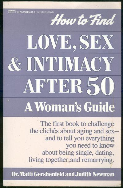 HOW TO FIND LOVE, SEX AND INTIMACY AFTER FIFTY A Woman's Guide, Gershenfeld, Dr. Matti and Judith Newman