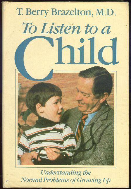 TO LISTEN TO A CHILD Understanding the Normal Problems of Growing Up, Brazelton, T. Berry