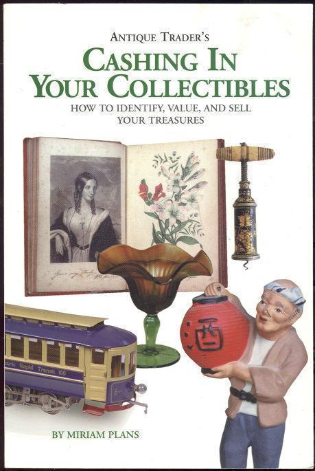 ANTIQUE TRADER'S CASHING IN YOUR COLLECTIBLES How to Identify, Value, and Sell Your Treasures, Plans, Miriam