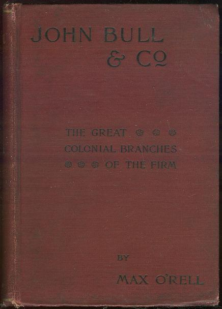 JOHN BULL AND CO. The Great Colonial Branches of the Firm: Canada, Australia, New Zealand and South Africa, O'Rell, Max