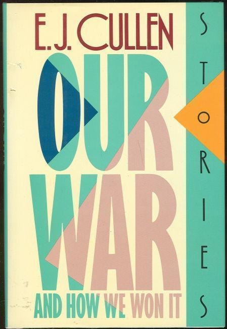CULLEN, E. J. - Our War and How We Won It Stories