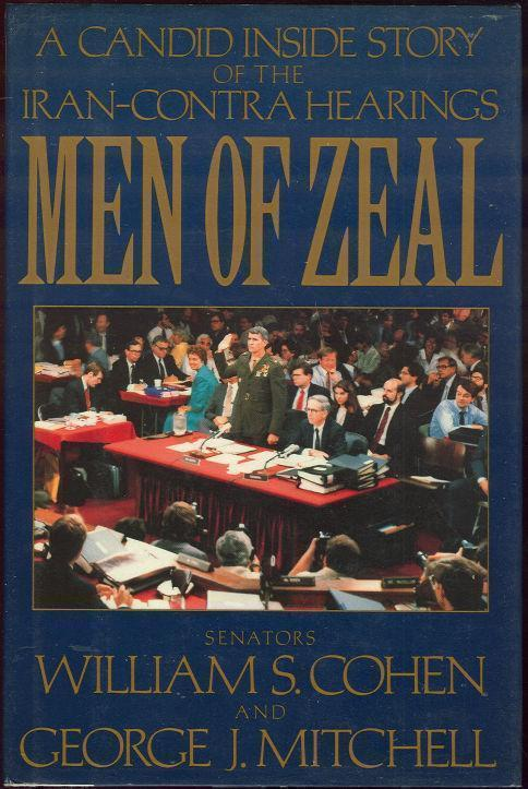 MEN OF ZEAL A Candid Inside Story of the Iran-Contra Hearings, Cohen, William and George Mitchell