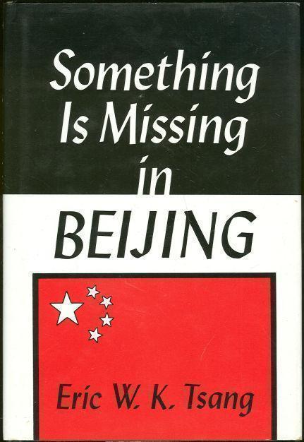 SOMETHING IS MISSING IN BEIJING, Tsang, Eric W. K.