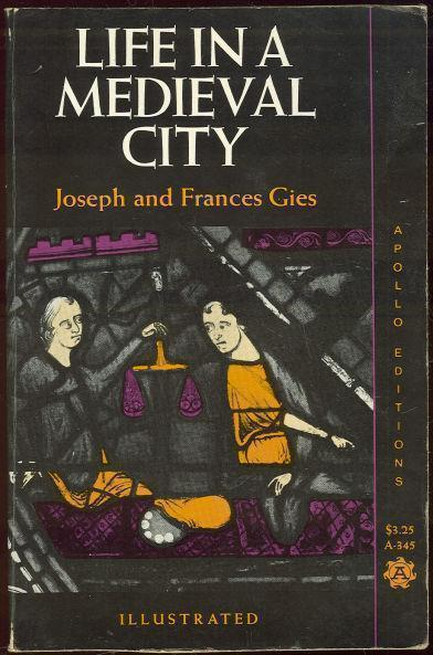 LIFE IN A MEDIEVAL CITY, Gies, Joseph and Frances