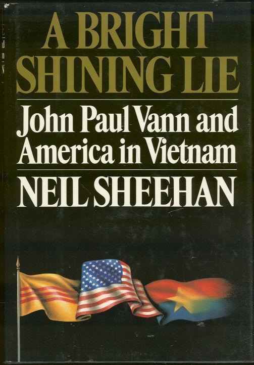 BRIGHT SHINING LIE John Paul Vann and America in Vietnam, Sheehan, Neil