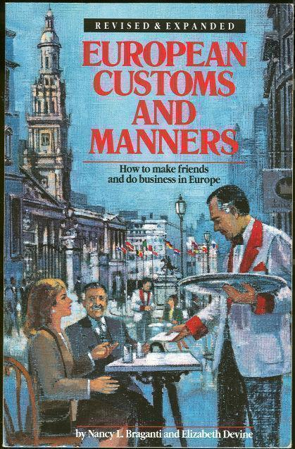 EUROPEAN CUSTOMS AND MANNERS How to Make Friends and Do Business in Europe, Braganti, Nancy and Elizabeth Devine