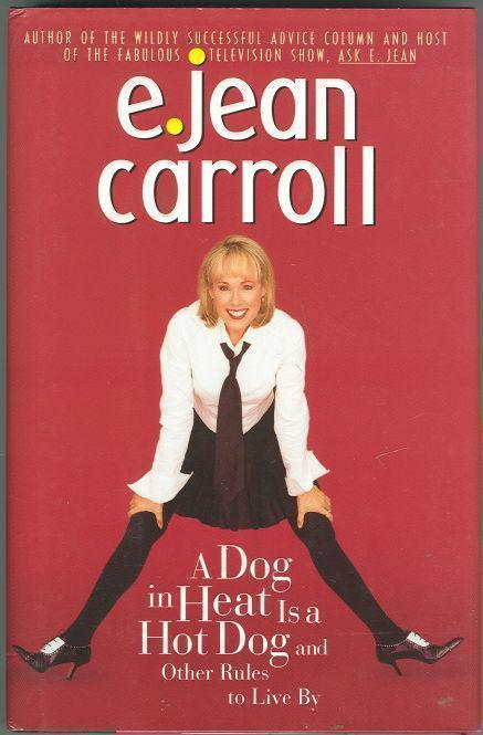 A DOG IN HEAT IS A HOT DOG: AND OTHER RULES TO LIVE BY, Carroll, E. Jean