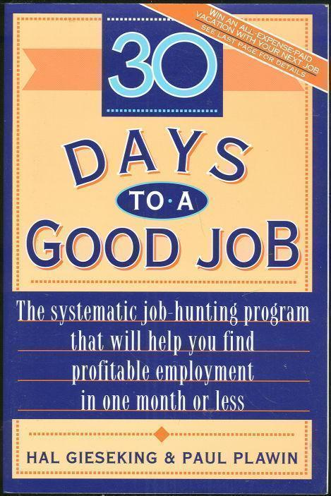 GIESEKING, HAL AND PAUL PLAWIN - 30 Days to a Good Job the Systematic Job-Hunting Program That Will Help You Find Profitable Employment in One Month Or Less