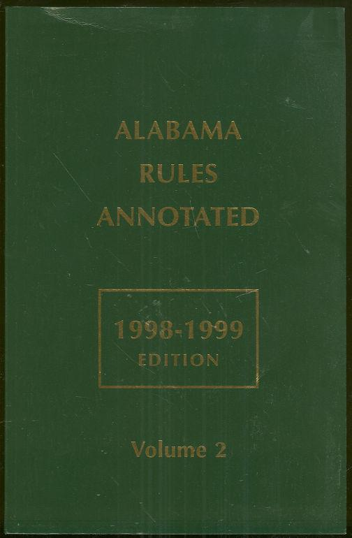 ALABAMA RULES ANNOTATED 1998-1999 Edition Volume Two, Alabama