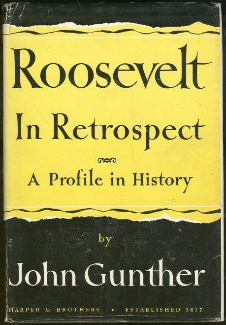 ROOSEVELT IN RETROSPECT A Profile in History, Gunther, John