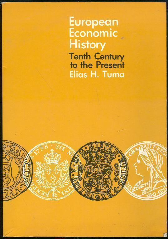 EUROPEAN ECONOMIC HISTORY Tenth Century to the Present: Theory and History of Economic Change, Tuma, Elias