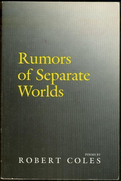 RUMORS OF SEPARATE WORLDS Poems, Coles, Robert