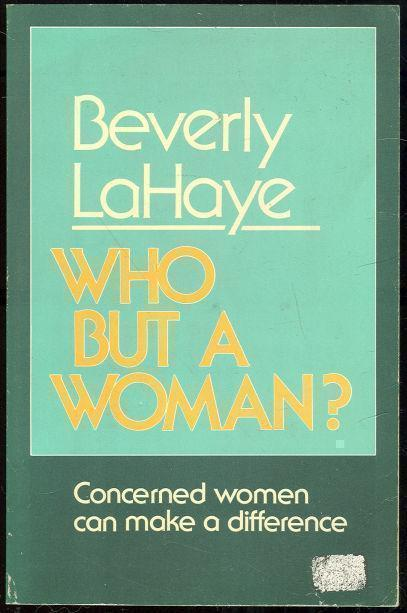 WHO BUT A WOMAN?  Concerned Women Can Make a Difference, Lahaye, Beverly