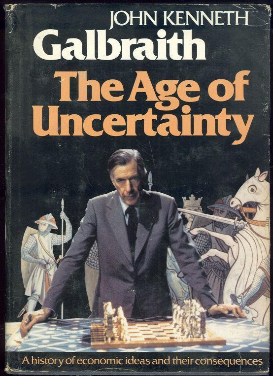 AGE OF UNCERTAINTY, Galbraith, John Kenneth