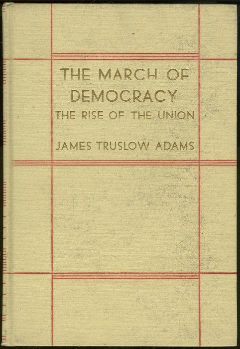 MARCH OF DEMOCRACY The Rise of the Union, Adams, James Truslow
