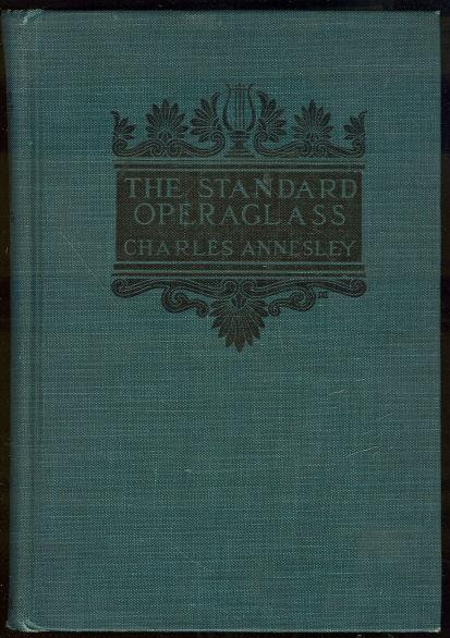 STANDARD OPERAGLASS Detailed Plots of the Celebrated Operas with Critical and Biographical Remarks and Dates, Annesley, Charles