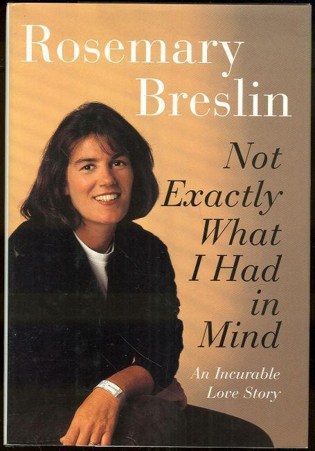 NOT EXACTLY WHAT I HAD IN MIND An Incurable Love Story, Breslin, Rosemary