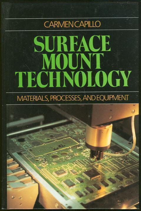 SURFACE MOUNT TECHNOLOGY Materials, Processes and Equipment, Capillo, Carmen