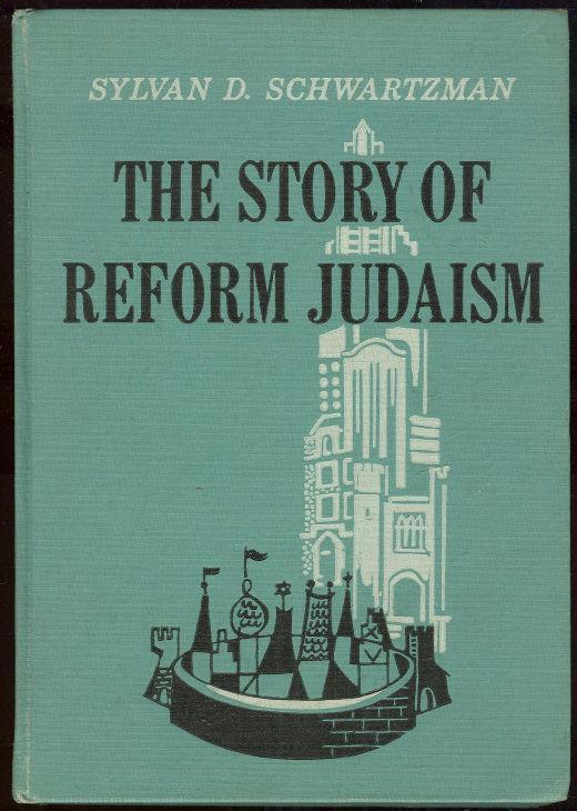 STORY OF REFORM JUDAISM, Schwartzman, Sylvan